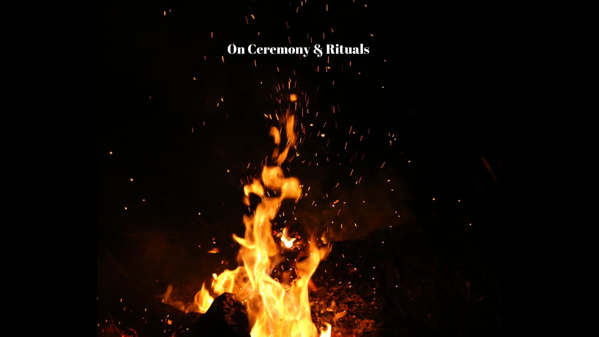 On Ceremony & Rituals